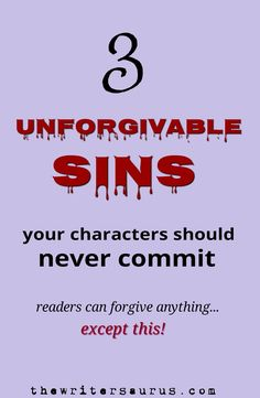 Attention Writers: Readers are willing to forgive almost anything.... except these three unforgivable character sins. Here we talk about how to use them.