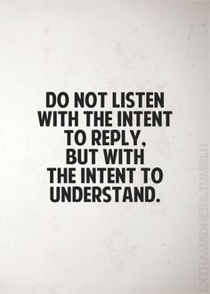 There is a difference between hearing what is said and listening.