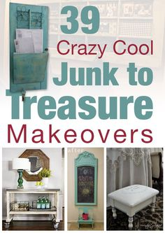 39 Crazy Cool Junk to Treasure Makeovers