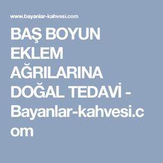 BAŞ BOYUN EKLEM AĞRILARINA DOĞAL TEDAVİ - Bayanlar-kahvesi.com