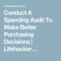 Conduct A Spending Audit To Make Better Purchasing Decisions   Lifehacker…