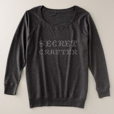Secret Crafter Plus-Size French Terry Sweatshirt  $43.85  by QueerlyCanadian  - custom gift idea