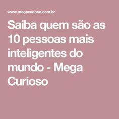 Saiba quem são as 10 pessoas mais inteligentes do mundo - Mega Curioso