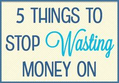 5 Things to Stop Wasting Money On | How to Save Money in 5 Easy Ways | Tips for Frugal Living
