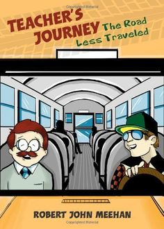 Teacher's Journey by Robert John Meehan:  http://www.tatepublishing.com/bookstore/book.php?w=978-1-61739-614-4
