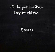 En büyük intikam kayıtsızlıktır Borges çok anlamlı bir söz Poem Quotes, Wise Quotes, Poems, Inspirational Quotes, Big Words, Cool Words, Information Board, Before I Sleep, Good Sentences