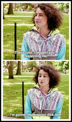 Broad City! -My show! Legit things I would say...in jest, of course. Of course!