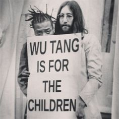 ".""WU TANG IS FOR THE CHILDREN""                                  (Dirt  Lennon)"