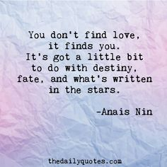 Resultado de imagem para you don't find love it finds you anais nin Poetry Quotes, Words Quotes, Wise Words, Sayings, Qoutes, I Love Her Quotes, Quotes To Live By, John Keats, Sylvia Plath