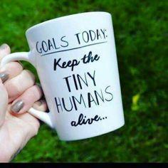 Goals today-keep tiny humans alive mug