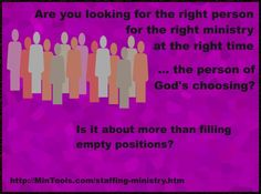 The objective of staffing in the church should be to most effectively accomplish God's work His way. That means getting the person of His choosing.