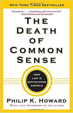 The Death of Common Sense: How Law Is Suffocating America: Philip K. Howard: 9780812982749: Amazon.com: Books