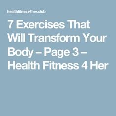 7 Exercises That Will Transform Your Body – Page 3 – Health Fitness 4 Her