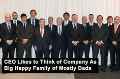 CEO Likes to Think of Company As Big Happy Family of Mostly Dads