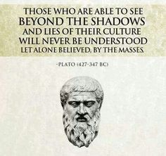 Those who are able to see beyond the shadows and lies of their culture will never be understood let alone believed, by the masses - Plato BC) Plato Quotes, Me Quotes, Quick Quotes, Quotable Quotes, Wisdom Quotes, Allegory Of The Cave, Tenacious D, Mind Unleashed, Question Everything