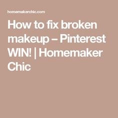 How to fix broken makeup – Pinterest WIN! | Homemaker Chic