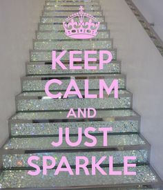 KEEP CALM AND JUST SPARKLE | I'm pretty sure these aren't all that practical, but they'd be perfect in my dream two-story closet. :) @Heidi Haugen Haugen Haugen Smith-Hardee