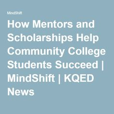 How Mentors and Scholarships Help Community College Students Succeed | MindShift | KQED News