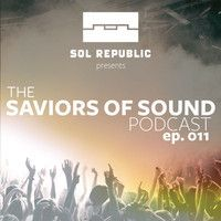 SOL REPUBLIC Presents The Saviors of Sound Podcast - Episode 011 by SOLREPUBLIC on SoundCloud