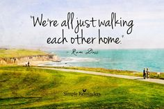 RT @BruceVH: We are all just walking each other home. - Ram Daas via @GreenSkyDeb