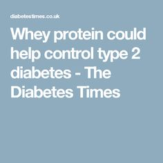 Whey protein could help control type 2 diabetes - The Diabetes Times