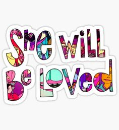 She Will Be Loved Sticker