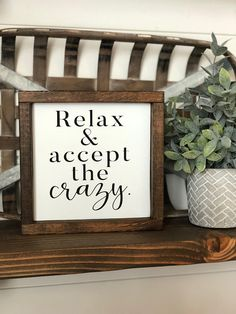 Relax and accept the crazy wood sign. Framed wood farmhouse fixer upper style sign Relax and accept the crazy wood sign. Diy Wood Signs, Rustic Wood Signs, Rustic Decor, Greenery Decor, Diy Home Decor For Apartments, Diy Apartment Decor, Farmhouse Signs, Farmhouse Decor, Farmhouse Style