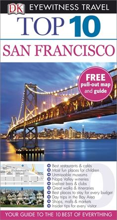 Top 10 San Francisco by Jeffrey Kennedy Eyewitness Travel Guides, Napa Valley Wineries, Bars And Clubs, Great Walks, New Travel, Travel Books, Golden Gate Bridge, Day Trips, San Francisco