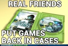 Please! If you ever borrow my games or use them at my house, PUT THEM BACK IN THE CASE