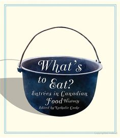 What's to Eat?: EntrŽes in Canadian Food History - Nathalie Cooke - Google Books