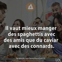 It is better to eat spaghetti with friends than caviar with assholes. Words Quotes, Sayings, Quote Citation, Lol, French Quotes, Sweet Words, Sentences, Decir No, Affirmations