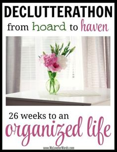 Declutterathon: 26 weeks to an organized life. Transform your hoard into a haven.