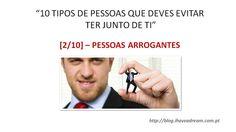 [2/10] - PESSOAS ARROGANTES é um dos 10 tipos de pessoas que deves EVITAR ter perto de ti. [SlideShare] - http://www.slideshare.net/miguel-duarte/pessoas-arrogantes #pessoasarrogantes #arrogancia #arrogante #pessoasaevitar #miguelduarte #ihaveadream #internetmarketer