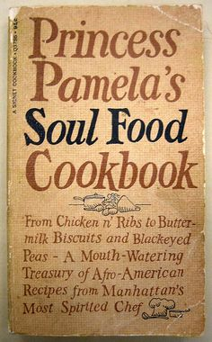 Food for the People | Princess Pamela's Soul Food COokbook, 1969: The soul food movement attempted to celebrate the culturally and socially important foods of black people that had been negatively portrayed by mainstream America. Soul food restaurants and cookbooks proliferated and innovators, like Princess Pamela (Strobel), Sylvia (Woods), and Vertamae (Grosvenor) in Harlem, were food stars of their day. Introducing and enshrining the treasured foods of southern blacks to a wide audience…