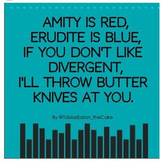 Divergent poem. More like knives, though- but i'm fine with butterknives in the eye.