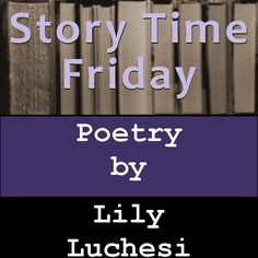 Story Time Friday, featuring a poem by Lily Luchesi