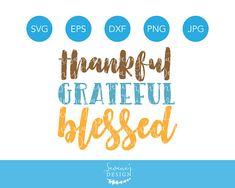 Thankful Grateful Blessed SVG, Thankful SVG, Grateful SVG, Blessed Svg, Thanksgiving Svg, Cricut Svg Files, Svg Files, Svg, Dxf, Vector, Png