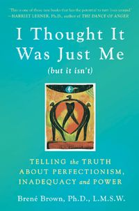 A truly fantastic book on shame, vulnerability, perfectionism, inadequacy, and power dynamics.
