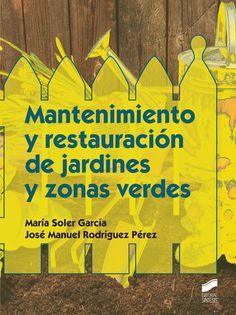 Mantenimiento y restauración de jardines y zonas verdes / María Soler García, José Manuel Rodríguez Pérez. Síntesis, D.L. 2014