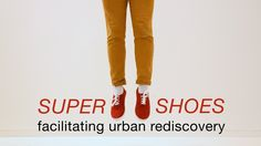 #DESIGN #OUTDOOR #SHOES SuperShoes - tickling shoes that facilitate urban rediscovery.