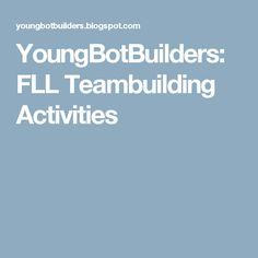 YoungBotBuilders: FLL Teambuilding Activities