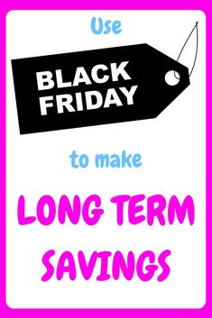 black friday, use black friday to make long term savings, save with black friday,black friday offers, make the most of black friday, prepare for black friday, black friday sales, save, saving, save money, saving money,