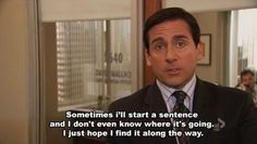 And that you cant force things. | The 37 Wisest Things Michael Scott EverSaid