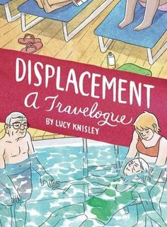 """To Read: """"Displacement"""". A funny and touching graphic novel by illustrator Lucy Knisley."""