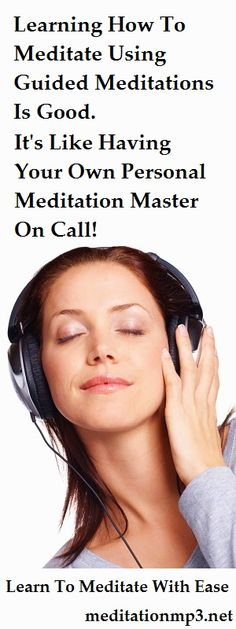 Learning How To Meditate Can Be Easy. Especially When You Use Quality Guided Meditations.