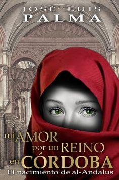 """Diseño de portada para el libro """"MI AMOR POR UN REINO EN CORDOBA"""" del escritor José Luis Palma"""