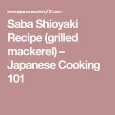 Saba Shioyaki Recipe (grilled mackerel) – Japanese Cooking 101