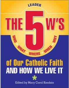 (Leader) In addition to the lessons themselves, the Leader's Guide also offers practical information for preparing and facilitating a session and group discussion using The 5 W's of Our Catholic Faith.