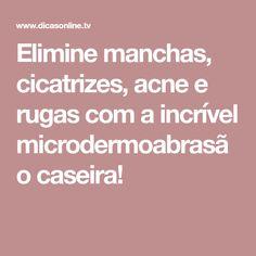 Elimine manchas, cicatrizes, acne e rugas com a incrível microdermoabrasão caseira!