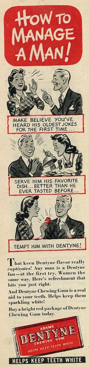 How to Manage a man ~ Dentyne Gum, 1945via Flickr. THIS OUTTA DO IT.